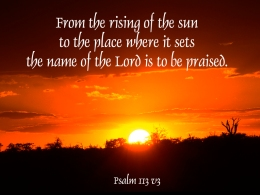 from_the_rising_of_the_sun_psalm_113