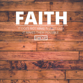 faith - it does not make things easy, it makes them possible